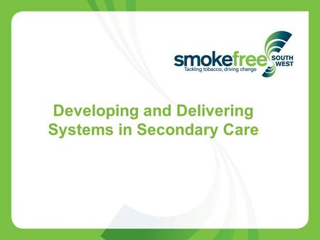 Developing and Delivering Systems in Secondary Care.