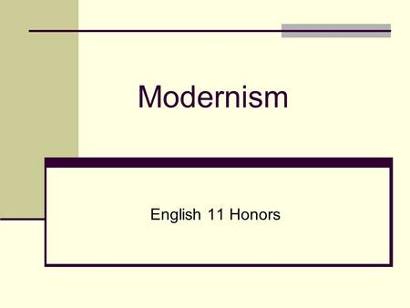 Modernism English 11 Honors. Definition of Modernism: is an opening up of the world in all of its forms - theoretically, philosophically, aesthetically,