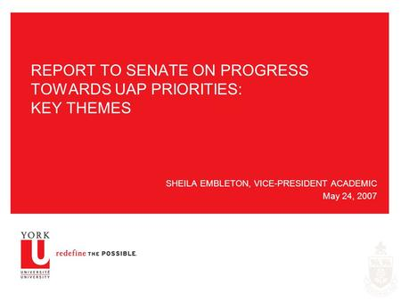 REPORT TO SENATE ON PROGRESS TOWARDS UAP PRIORITIES: KEY THEMES SHEILA EMBLETON, VICE-PRESIDENT ACADEMIC May 24, 2007.