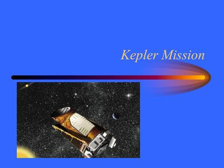 Kepler Mission. Transit Method Planetary transits cause some light from a star to be blocked. The change in light is small for exoplanets. –Hard to detect.