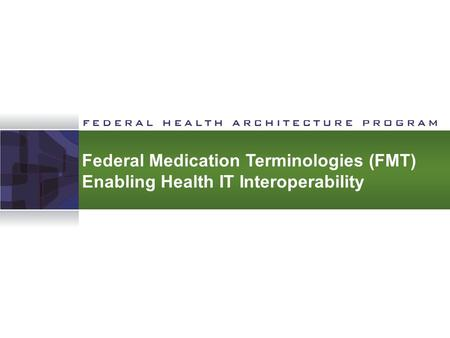 Federal Medication Terminologies (FMT) Enabling Health IT Interoperability.