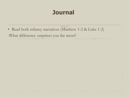 Journal Read both infancy narratives (Matthew 1-2 & Luke 1-2) -What difference surprises you the most?
