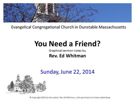 You Need a Friend? Graphical sermon notes by, Rev. Ed Whitman Sunday, June 22, 2014 Evangelical Congregational Church in Dunstable Massachusetts © Copyright.