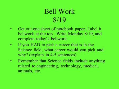 Bell Work 8/19 Get out one sheet of notebook paper. Label it bellwork at the top. Write Monday 8/19, and complete today's bellwork. If you HAD to pick.
