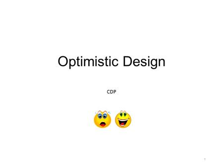 Optimistic Design CDP 1. Guarded Methods Do something based on the fact that one or more objects have particular states Make a set of purchases assuming.