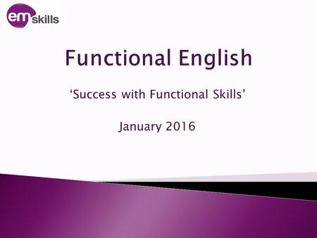 'Success with Functional Skills' January 2016. emskills.org.uk 12.00 – 12.30 Common errors in assessments 12.30 – 12.35 Assessments 12.35 12.40 The changes.