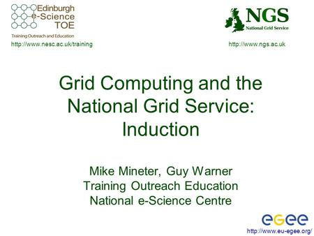 Grid Computing and the National Grid Service: Induction Mike Mineter, Guy Warner.