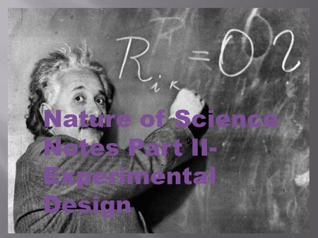 Nature of Science Notes Part II- Experimental Design.