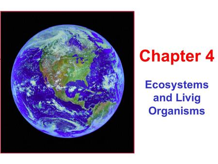 Ecosystems and Livig Organisms Chapter 4. The Gaia Theory Dynamic Equilibrium Negative Feedback Positive Feedback The Gaia Theory: The organic and inorganic.