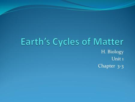 H. Biology Unit 1 Chapter 3-3. In one direction – it is a one-way flow How do biological systems move energy? How do biological systems move matter? Matter.
