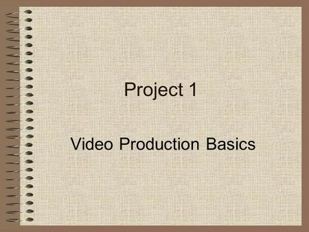 Project 1 Video Production Basics. Student Product Short video sequence Storyboard.