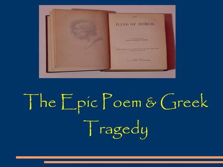 The Epic Poem & Greek Tragedy. Every Epic Poem must have a HERO!!! The hero is a figure of imposing stature, of national or international importance,
