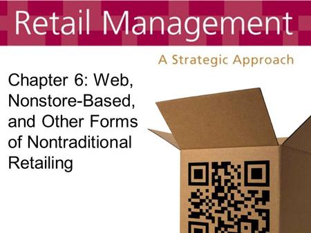 Chapter 6: Web, Nonstore-Based, and Other Forms of Nontraditional Retailing.