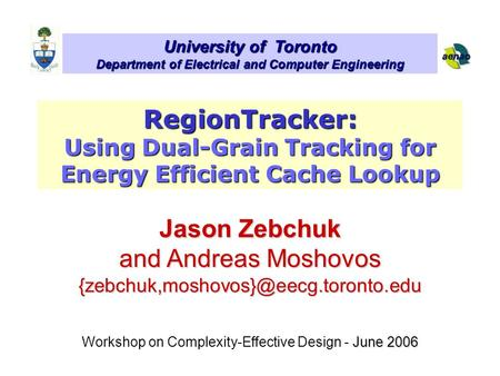 University of Toronto Department of Electrical and Computer Engineering Jason Zebchuk and Andreas Moshovos June 2006.
