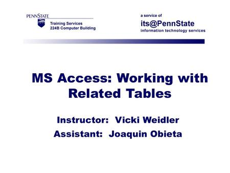 MS Access: Working with Related Tables Instructor: Vicki Weidler Assistant: Joaquin Obieta.