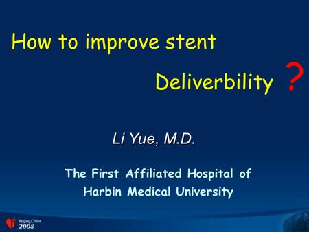 Li Yue, M.D. The First Affiliated Hospital of Harbin Medical University Deliverbility ? How to improve stent.