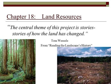 "Chapter 18: Land Resources "" The central theme of this project is stories- stories of how the land has changed."" Tom Wessels From ""Reading the Landscape's."