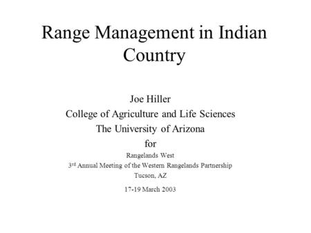 Range Management in Indian Country Joe Hiller College of Agriculture and Life Sciences The University of Arizona for Rangelands West 3 rd Annual Meeting.
