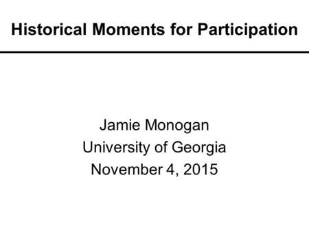 Historical Moments for Participation Jamie Monogan University of Georgia November 4, 2015.