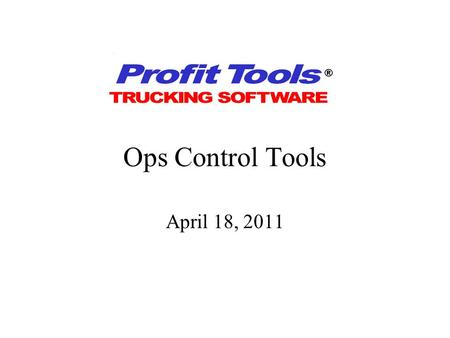 Ops Control Tools April 18, 2011 Agenda Types of ops control tools How to implement in Profit Tools Examples Demo Discussion / Q&A.