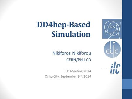 DD4hep-Based Simulation Nikiforos Nikiforou CERN/PH-LCD ILD Meeting 2014 Oshu City, September 9 th, 2014.
