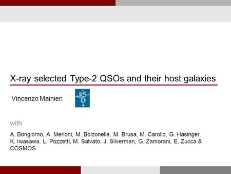 X-ray selected Type-2 QSOs and their host galaxies Vincenzo Mainieri with A. Bongiorno, A. Merloni, M. Bolzonella, M. Brusa, M. Carollo, G. Hasinger, K.