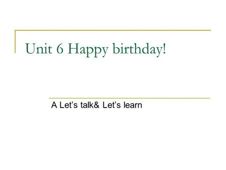 Unit 6 Happy birthday! A Let's talk& Let's learn.
