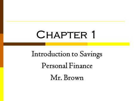 Chapter 1 Introduction to Savings Personal Finance Mr. Brown.