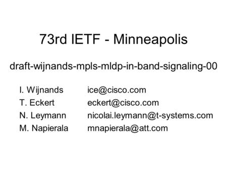 73rd IETF - Minneapolis I. T. N. M. draft-wijnands-mpls-mldp-in-band-signaling-00.