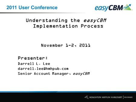 Understanding the easyCBM Implementation Process November 1-2, 2011 Presenter: Darrell L. Lee Senior Account Manager, easyCBM 2011.