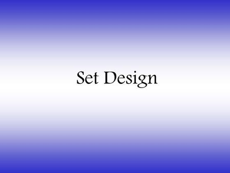 Set Design. Procedures in Scenic Design Goal To enhance the production by creating a functional background for the action but does not intrude on the.