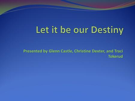 Presented by Glenn Castle, Christine Dexter, and Traci Tokerud.