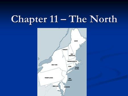 Chapter 11 – The North. Learning Goals: What 3 reasons would lead the U.S. to have a slow start in manufacturing? What 3 reasons would lead the U.S. to.