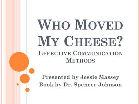 Who Moved My Cheese? Effective Communication Methods