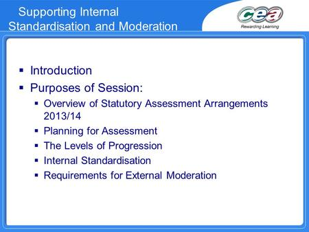 Supporting Internal Standardisation and Moderation  Introduction  Purposes of Session:  Overview of Statutory Assessment Arrangements 2013/14  Planning.