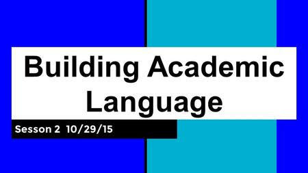 Building Academic Language Sesson 2 10/29/15. Where have we been? On 10/1 we looked at: Data on an academic language gap Tiered Vocabulary Role of student.