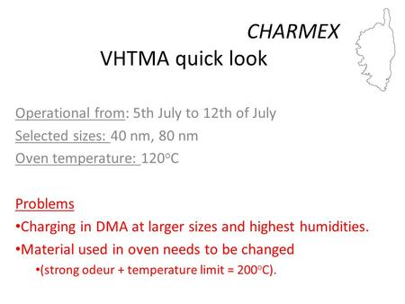 CHARMEX VHTMA quick look Operational from: 5th July to 12th of July Selected sizes: 40 nm, 80 nm Oven temperature: 120 o C Problems Charging in DMA at.
