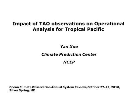 Impact of TAO observations on Impact of TAO observations on Operational Analysis for Tropical Pacific Yan Xue Climate Prediction Center NCEP Ocean Climate.