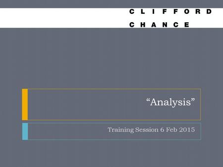 """Analysis"" Training Session 6 Feb 2015. Why do I need analysis? Most of the things debaters say are true (or at least plausible) Therefore both sides."