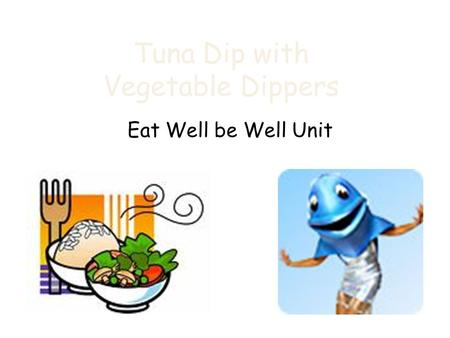 Tuna Dip with Vegetable Dippers Eat Well be Well Unit.