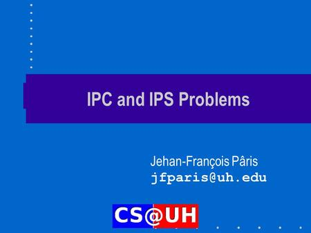 IPC and IPS Problems Jehan-François Pâris