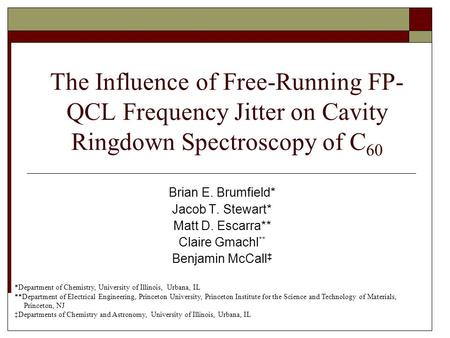 The Influence of Free-Running FP- QCL Frequency Jitter on Cavity Ringdown Spectroscopy of C 60 Brian E. Brumfield* Jacob T. Stewart* Matt D. Escarra**