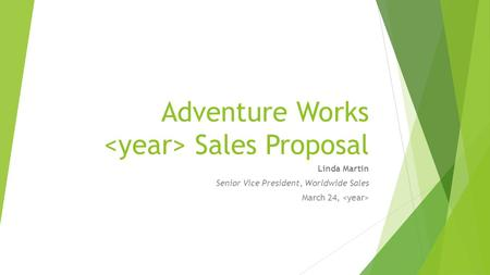 Adventure Works Sales Proposal Linda Martin Senior Vice President, Worldwide Sales March 24,