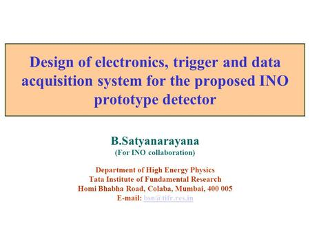 B.Satyanarayana (For INO collaboration) Department of High Energy Physics Tata Institute of Fundamental Research Homi Bhabha Road, Colaba, Mumbai, 400.