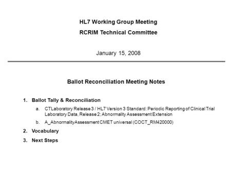 Ballot Reconciliation Meeting Notes 1.Ballot Tally & Reconciliation a.CTLaboratory Release 3 / HL7 Version 3 Standard: Periodic Reporting of Clinical Trial.