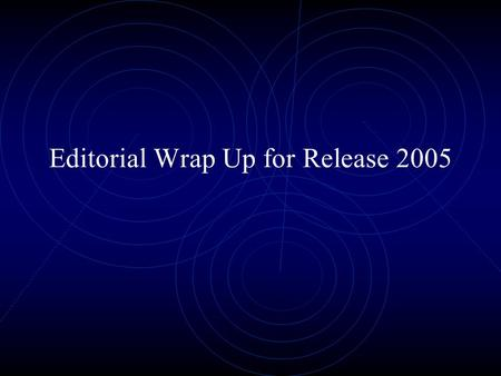 Editorial Wrap Up for Release 2005. The editorial task Adding LPF data (with atomic coordinates) Assigning Calculated pattern QM New and updated ICSD.