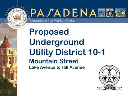 Department of Public Works Proposed Underground Utility District 10-1 Mountain Street Lake Avenue to Hill Avenue.