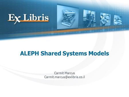 ALEPH Shared Systems Models Carmit Marcus
