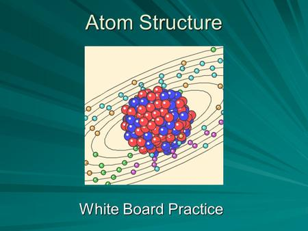 Atom Structure White Board Practice. This has no mass but a positive charge. Word Bank protonsneutronselectrons nucleusNONE.
