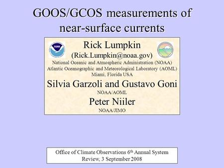GOOS/GCOS measurements of near-surface currents Rick Lumpkin National Oceanic and Atmospheric Administration (NOAA) Atlantic Oceanographic.